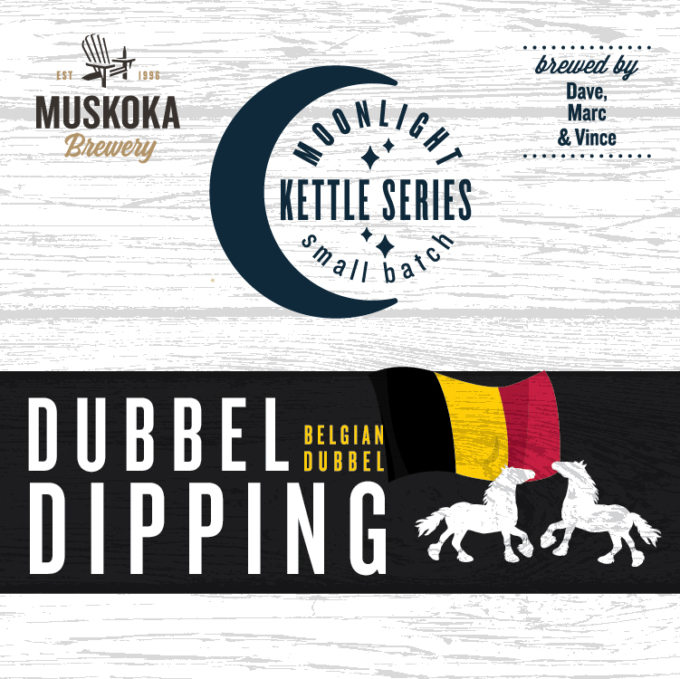 Muskoka Brewery: Moonlight Kettle Series Small Batch. Dubbel Dipping Belgian Dubbel brewed by Dave, Marc and Vince.
