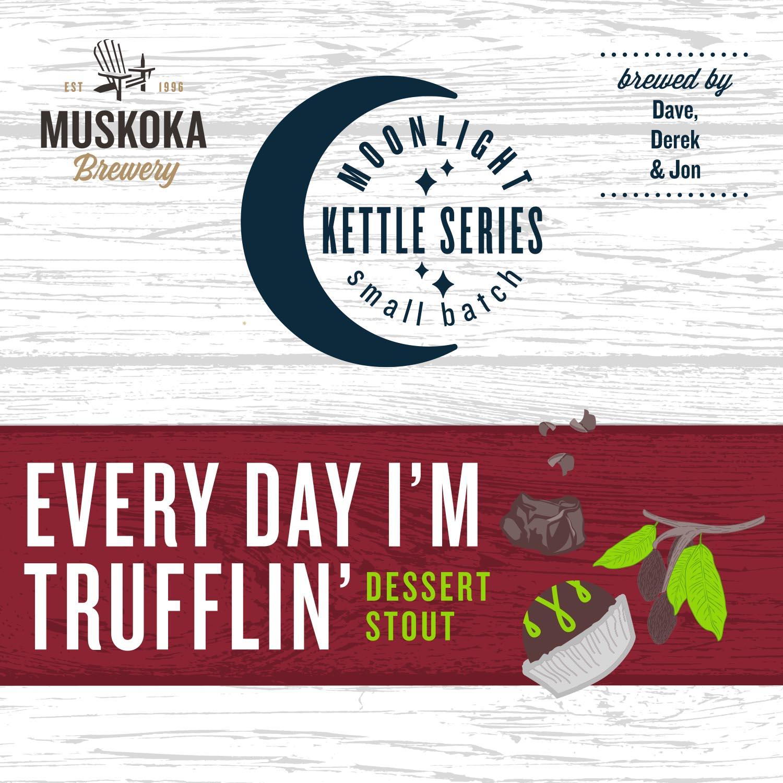 Muskoka Brewery Moonlight Kettle Series Small Batch, brewed by Dave, Derek, & John: Every Day I'm Trufflin'